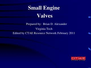 Small Engine  Valves Prepared by:  Brian D. Alexander Virginia Tech