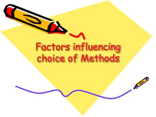 Factors influencing choice of Methods