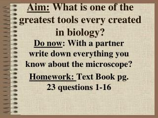 Aim:  What is one of the greatest tools every created in biology?