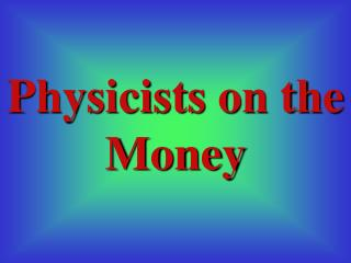 Physicists on the  Money