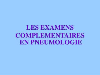 LES EXAMENS COMPLEMENTAIRES