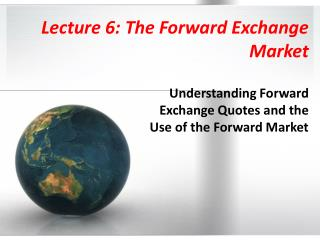 Lecture 6: The Forward Exchange  Market