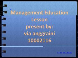 Management Education Lesson present by: via anggraini 10002116