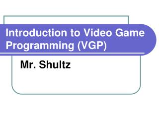 Introduction to Video Game Programming (VGP)