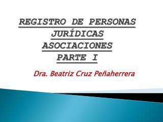 REGISTRO DE PERSONAS JURÍDICAS ASOCIACIONES PARTE I