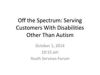 Off the Spectrum: Serving Customers With Disabilities Other Than Autism