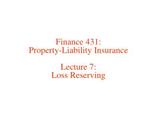 Finance 431: Property-Liability Insurance Lecture 7: Loss Reserving