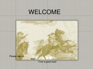 WELCOME Please sign in…                                  AND