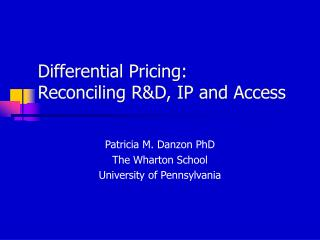 Differential Pricing:  Reconciling R&D, IP and Access
