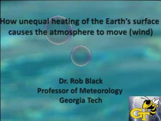 How unequal heating of the Earth's surface  causes the atmosphere to move (wind) Dr. Rob Black