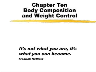 Chapter Ten Body Composition  and Weight Control