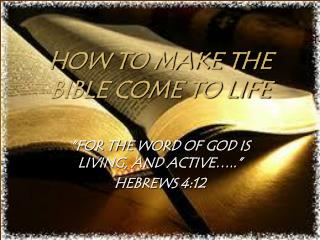 HOW TO MAKE THE BIBLE COME TO LIFE