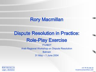 Rory Macmillan Dispute Resolution in Practice: Role-Play Exercise ITU/BDT