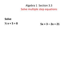 Algebra 1  Section 3.3 Solve multiple step equations