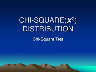 CHI-SQUARE( X 2 ) DISTRIBUTION