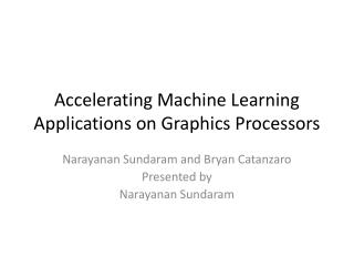 Accelerating Machine Learning Applications on Graphics Processors