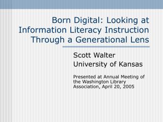 Born Digital: Looking at Information Literacy Instruction Through a Generational Lens