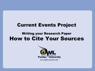 Current Events Project Writing your Research Paper How to Cite Your Sources