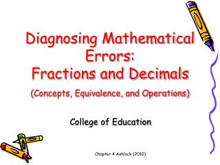 Diagnosing Mathematical Errors:  Fractions and Decimals (Concepts, Equivalence, and Operations)