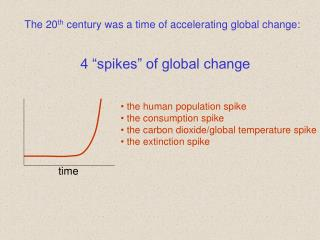 The 20 th  century was a time of accelerating global change: