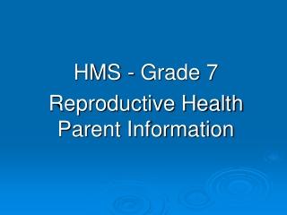 HMS - Grade 7 Reproductive Health Parent Information