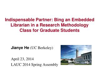 Jianye He  (UC Berkeley) April 23, 2014 LAUC 2014 Spring Assembly