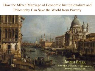 How the Mixed Marriage of Economic Institutionalism and Philosophy Can Save the World from Poverty