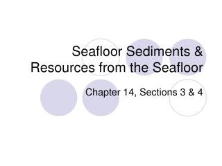 Seafloor Sediments & Resources from the Seafloor