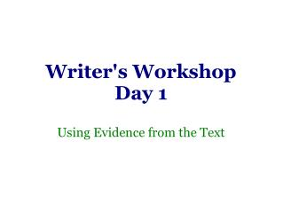 Writer's Workshop Day 1 Using Evidence from the Text