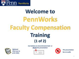 Welcome to  PennWorks  Faculty Compensation  Training  (1 of 2)