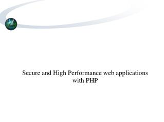 Secure and High Performance web applications with PHP