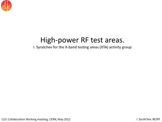 High-power RF  test areas. I. Syratchev for the X-band testing areas (XTA) activity group