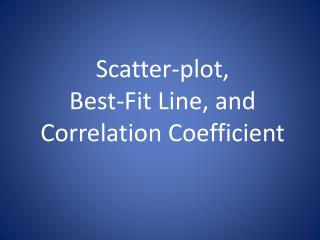 Scatter-plot,  Best-Fit Line, and Correlation Coefficient