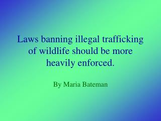 Laws banning illegal trafficking of wildlife should be more heavily enforced.