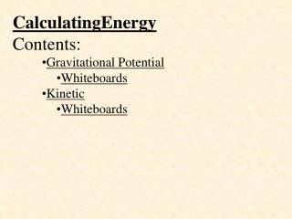 CalculatingEnergy Contents: Gravitational Potential Whiteboards Kinetic Whiteboards