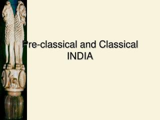 Pre-classical and Classical INDIA