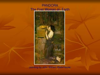PANDORA The First Woman on Earth painting by John William Waterhouse
