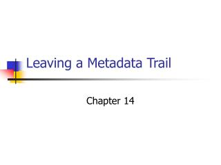 Leaving a Metadata Trail