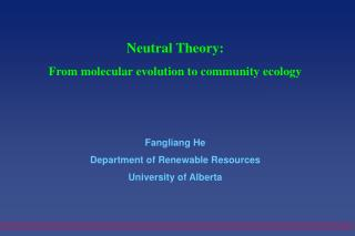 Neutral Theory: From molecular evolution to community ecology Fangliang He