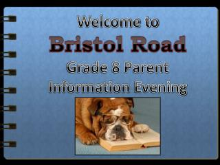 Welcome to Bristol Road Grade 8 Parent  Information  Evening