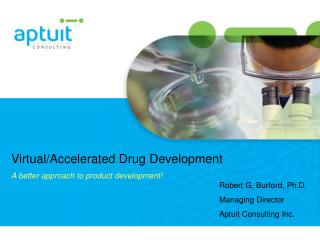 Virtual/Accelerated Drug Development A better approach to product development!