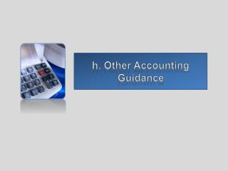 h. Other Accounting Guidance