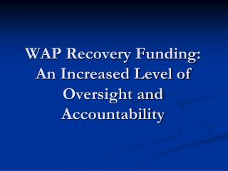 WAP Recovery Funding:  An Increased Level of Oversight and Accountability