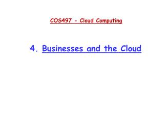 COS497 - Cloud  Computing 4.  Businesses and the Cloud