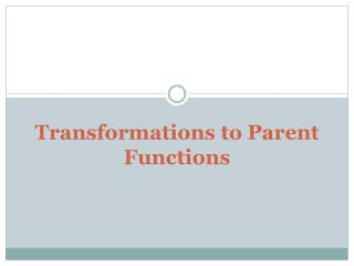 Transformations to Parent Functions