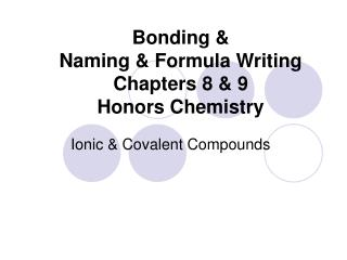 Bonding &  Naming & Formula Writing  Chapters 8 & 9 Honors Chemistry