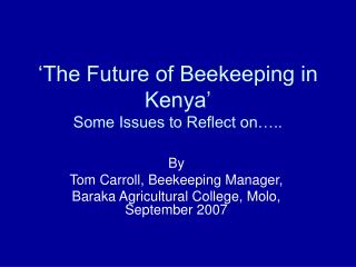 'The Future of Beekeeping in Kenya' Some Issues to Reflect on…..