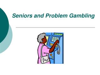 Seniors and Problem Gambling
