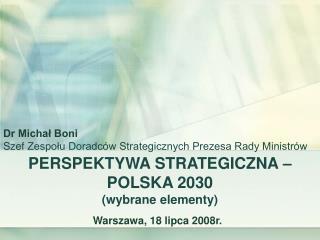 PERSPEKTYWA STRATEGICZNA – POLSKA 2030 (wybrane elementy)