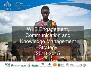 WLE Engagement, Communication and Knowledge Management Strategy  2013-2015